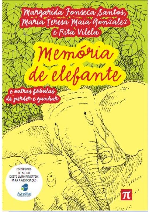 """""""Memória de elefante e outras fábulas de perder e ganhar"""" de Margarida Fonseca Santos, Maria Teresa Maia Gonzales e Rita V..."""