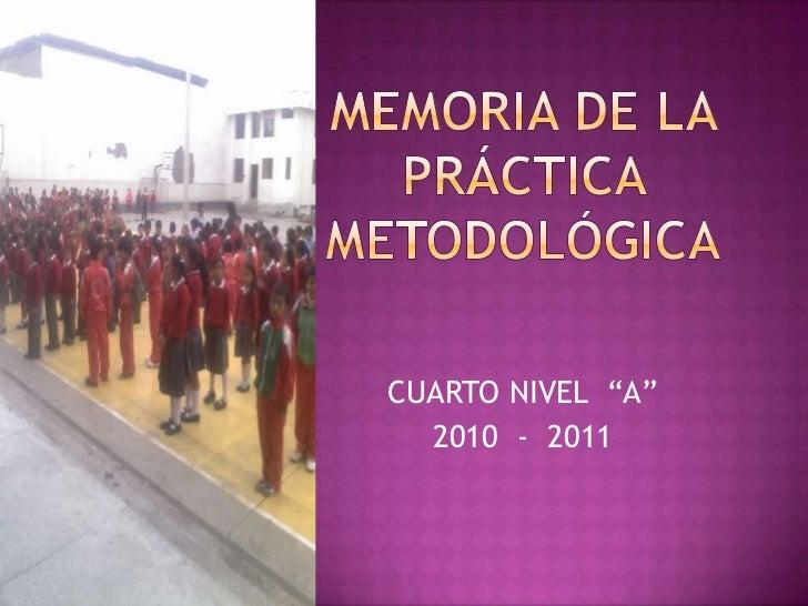 """MEMORIA DE LA PRÁCTICA METODOLÓGICA<br />CUARTO NIVEL  """"A""""<br />2010  -  2011<br />"""