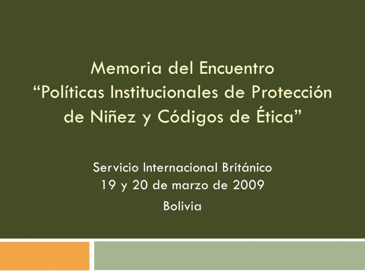 """Memoria del Encuentro """"Políticas Institucionales de Protección de Niñez y Códigos de Ética"""" Servicio Internacional Británi..."""