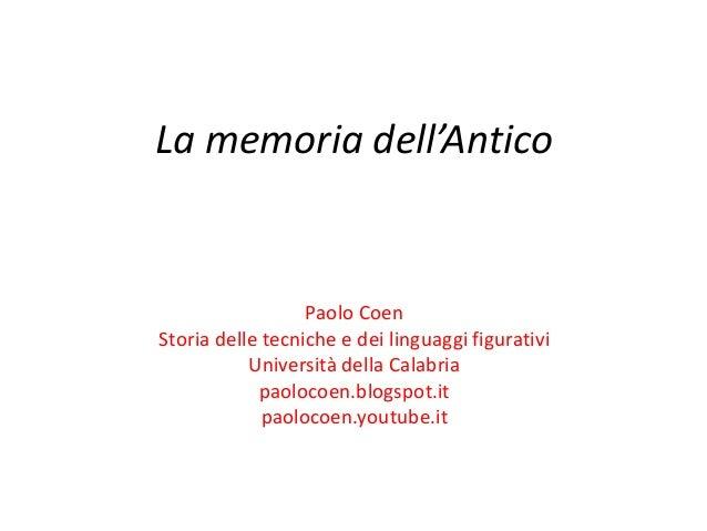 La memoria dell'Antico Paolo Coen Storia delle tecniche e dei linguaggi figurativi Università della Calabria paolocoen.blo...