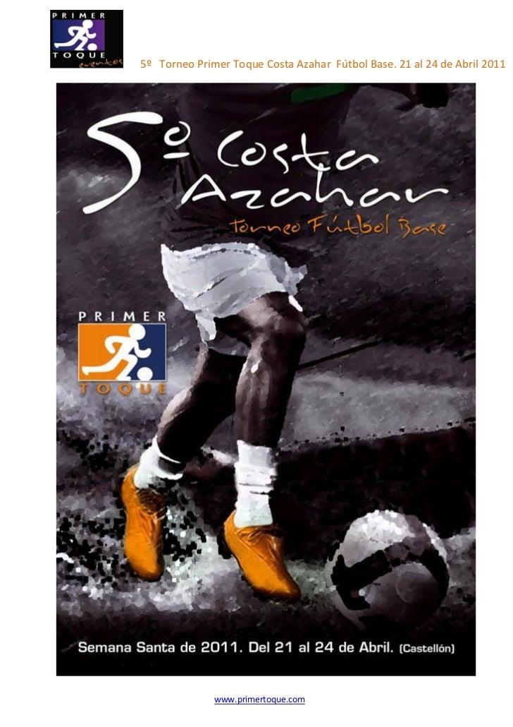 5º Torneo Primer Toque Costa Azahar Fútbol Base. 21 al 24 de Abril 2011              www.primertoque.com