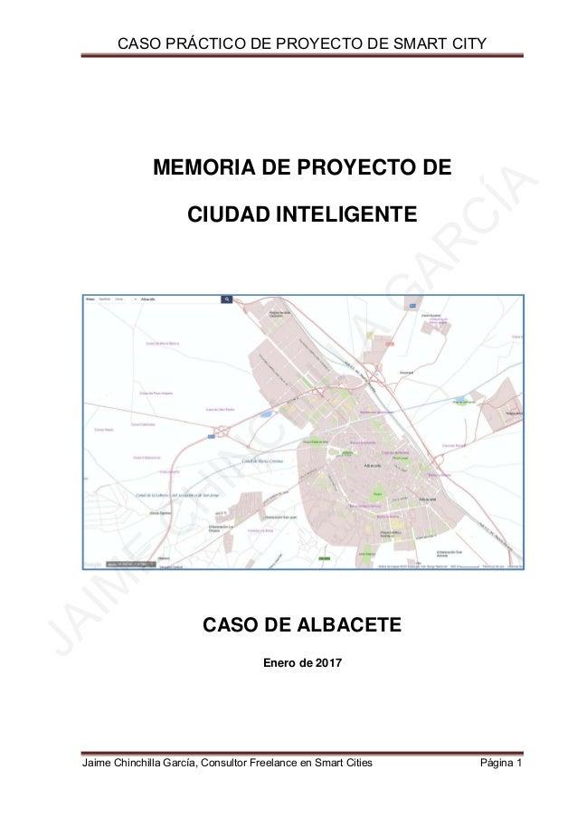 CASO PRÁCTICO DE PROYECTO DE SMART CITY   MEMORIA DE PROYECTO DE   CIUDAD INTELIGENTE   CASO DE ALBACETE   Enero de 20...