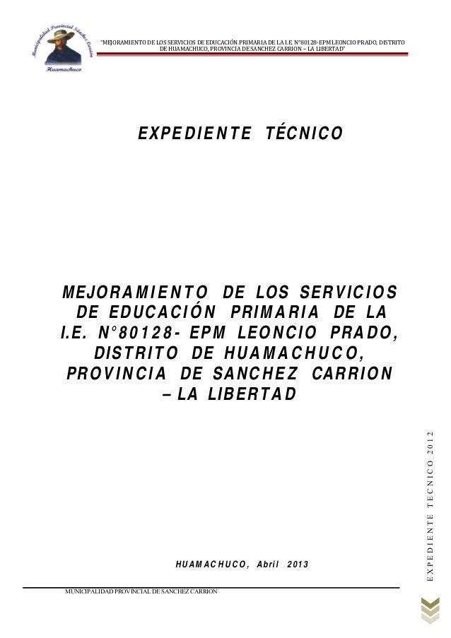 """E X P E D I E N T E T E C N I C O 2 0 1 2  """"MEJORAMIENTO DE LOS SERVICIOS DE EDUCACIÓN PRIMARIA DE LA I.E. N°80128-EPM LEO..."""