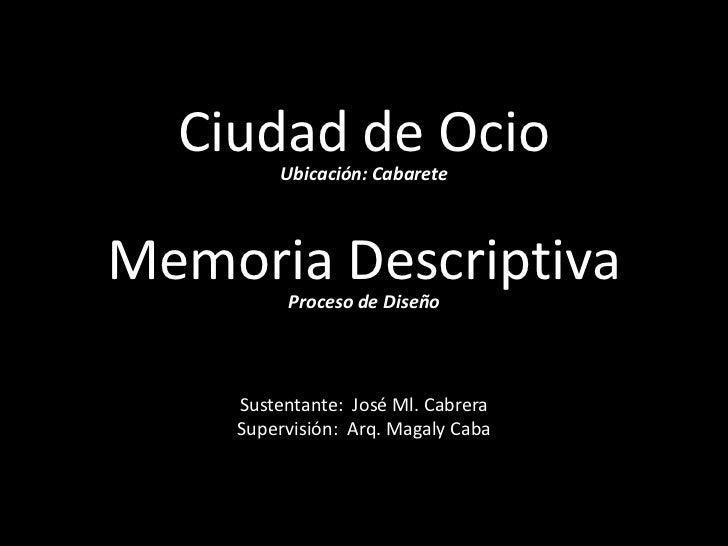 Ciudad de Ocio<br />Ubicación: Cabarete<br />Memoria Descriptiva<br />Proceso de Diseño<br />Sustentante:  José Ml. Cabrer...