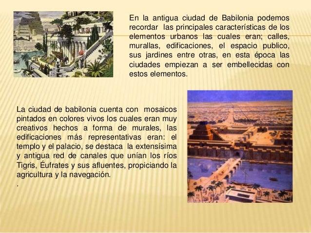 En la antigua ciudad de Babilonia podemos                                 recordar las principales características de los ...