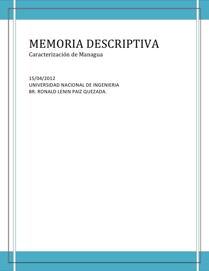 MEMORIA DESCRIPTIVACaracterización de Managua15/04/2012UNIVERSIDAD NACIONAL DE INGENIERIABR. RONALD LENIN PAIZ QUEZADA.