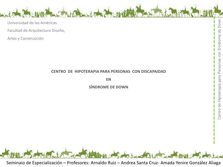 Centro de Hipoterapia para Personas con Síndrome de DownUniversidad de las AméricasFacultad de Arquitectura Diseño,Artes y...