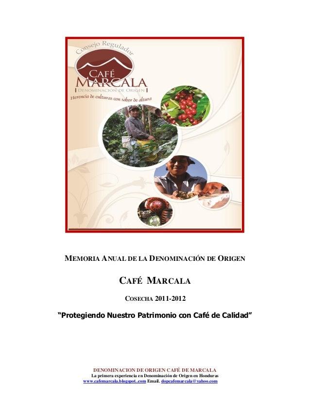 """MEMORIA ANUAL DE LA DENOMINACIÓN DE ORIGEN  CAFÉ MARCALA COSECHA 2011-2012 """"Protegiendo Nuestro Patrimonio con Café de Cal..."""