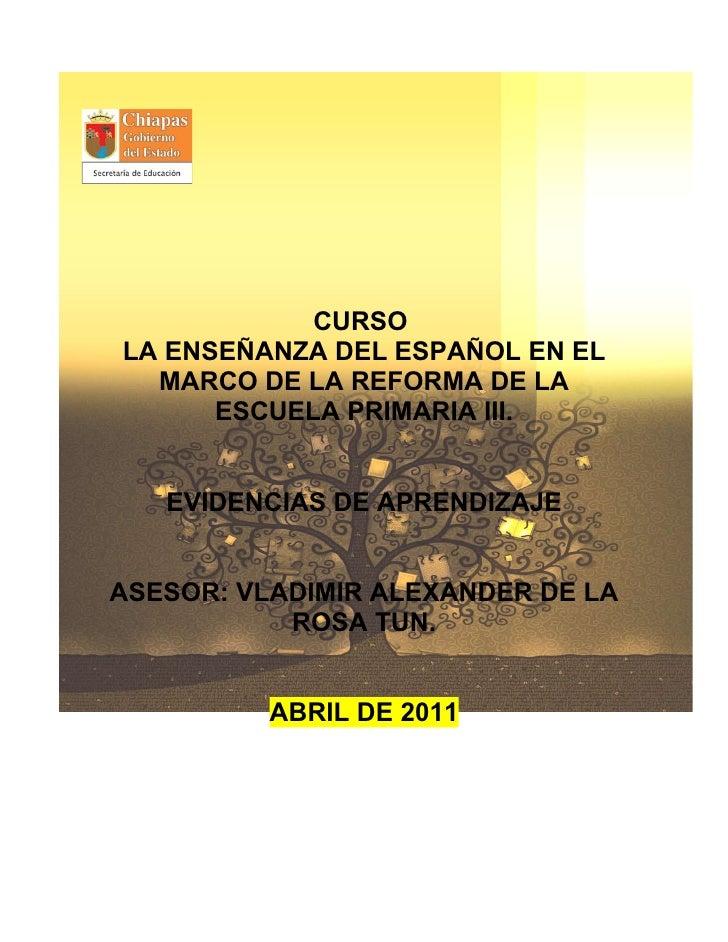 CURSOLA ENSEÑANZA DEL ESPAÑOL EN EL  MARCO DE LA REFORMA DE LA      ESCUELA PRIMARIA III.   EVIDENCIAS DE APRENDIZAJEASESO...