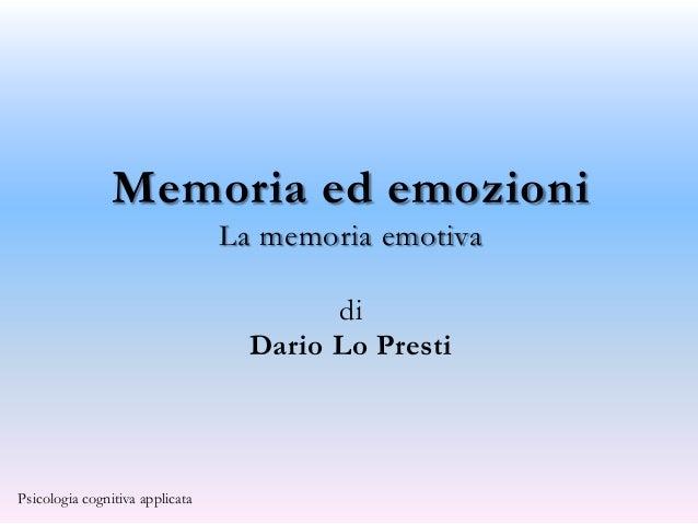Memoria ed emozioni                                 La memoria emotiva                                         di         ...