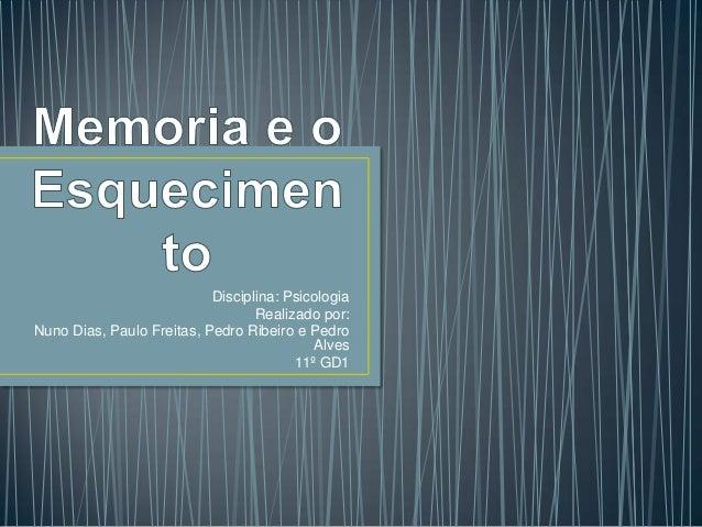 Disciplina: PsicologiaRealizado por:Nuno Dias, Paulo Freitas, Pedro Ribeiro e PedroAlves11º GD1
