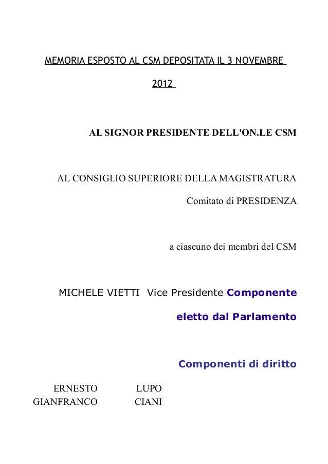 MEMORIA ESPOSTO AL CSM DEPOSITATA IL 3 NOVEMBRE 2012 AL SIGNOR PRESIDENTE DELL'ON.LE CSM AL CONSIGLIO SUPERIORE DELLA MAGI...