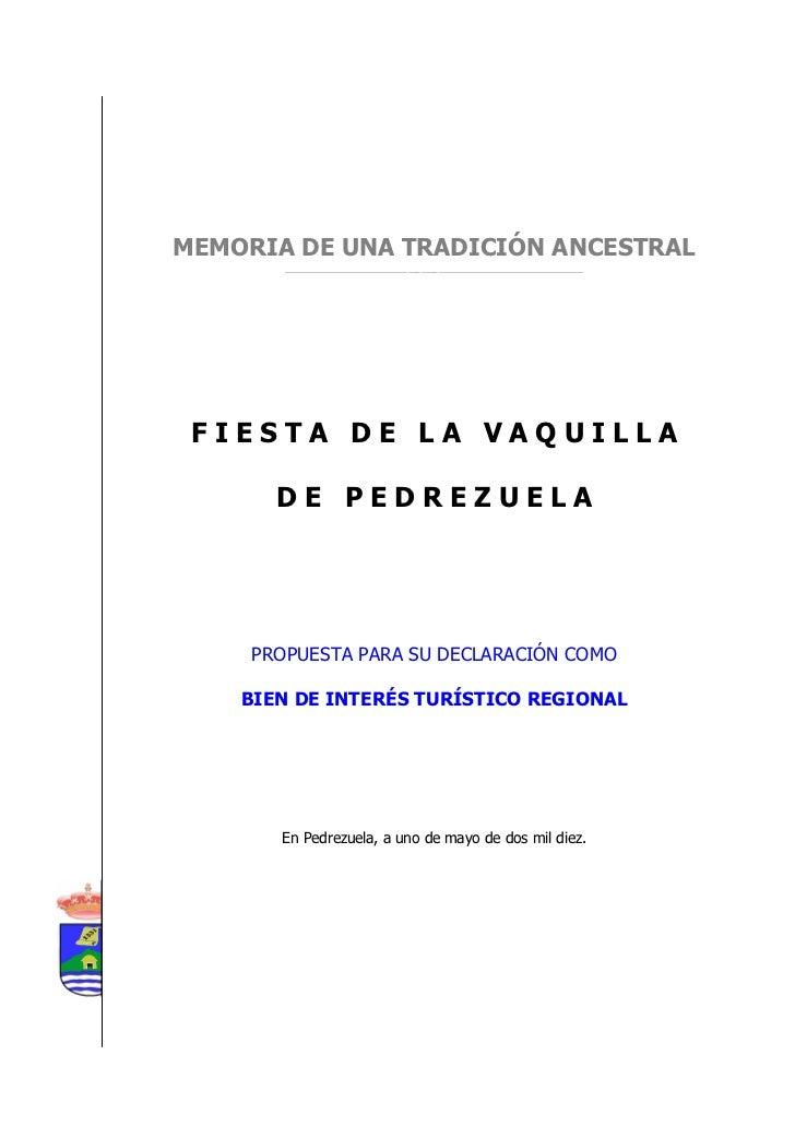 MEMORIA PARA LA DECLARACIÓN COMO BIEN DE INTERÉS TURÍSTICO REGIONAL          FIESTA DE LA VAQUILLA DE PEDREZUELAMEMORIA DE...
