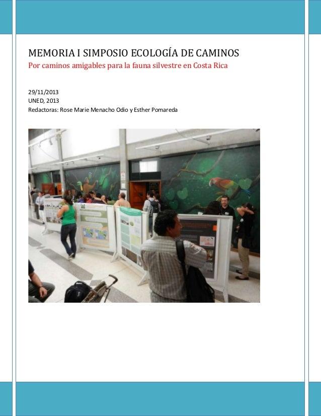 MEMORIA I SIMPOSIO ECOLOGÍA DE CAMINOS Por caminos amigables para la fauna silvestre en Costa Rica 29/11/2013 UNED, 2013 R...