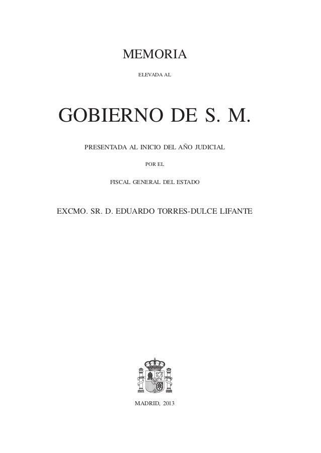 MEMORIA ELEVADA AL  GOBIERNO DE S. M. PRESENTADA AL INICIO DEL AÑO JUDICIAL POR EL  FISCAL GENERAL DEL ESTADO  EXCMO. SR. ...