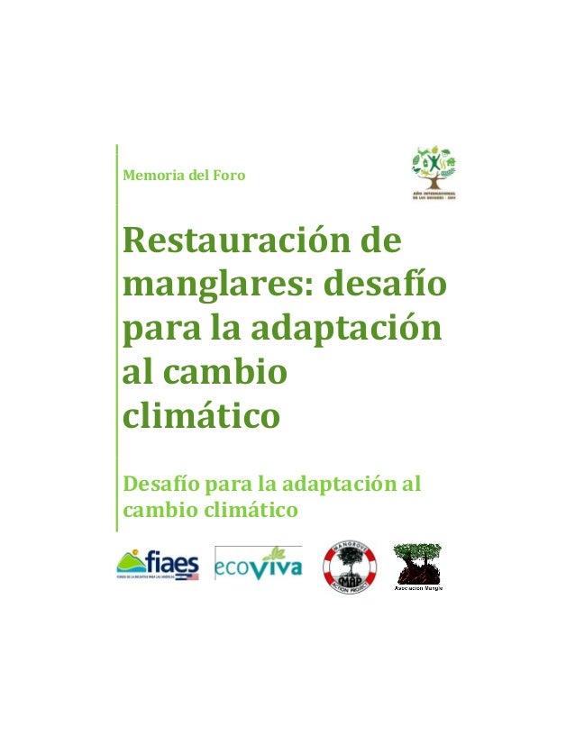 Memoria del ForoRestauración demanglares: desafíopara la adaptaciónal cambioclimáticoDesafío para la adaptación alcambio c...