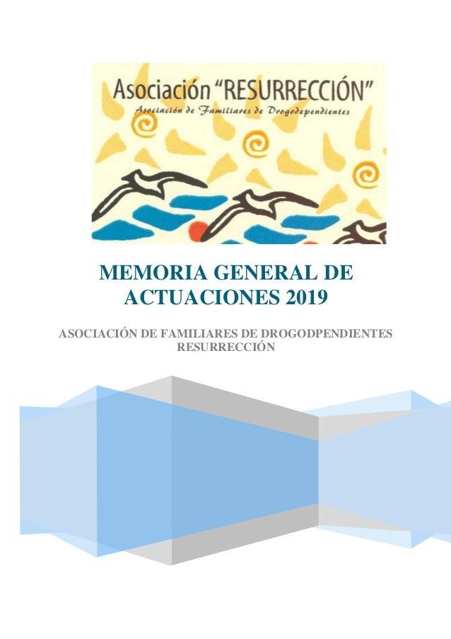 MEMORIA GENERAL DE ACTUACIONES 2019 ASOCIACIÓN DE FAMILIARES DE DROGODPENDIENTES RESURRECCIÓN
