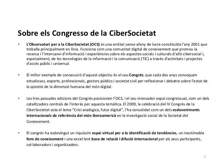 Sobre els Congresso de la CiberSocietat <ul><li>L'Observatori per a la CiberSocietat (OCS)  és una entitat sense afany de ...