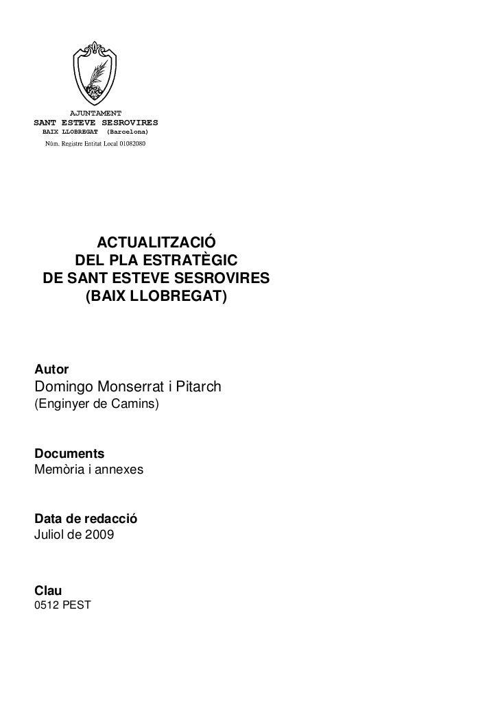 ACTUALITZACIÓ     DEL PLA ESTRATÈGIC DE SANT ESTEVE SESROVIRES      (BAIX LLOBREGAT)AutorDomingo Monserrat i Pitarch(Engin...