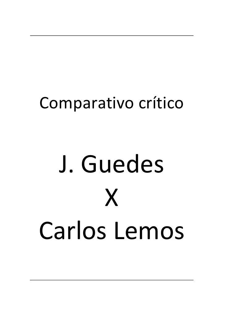 Comparativo crítico J. Guedes      XCarlos Lemos