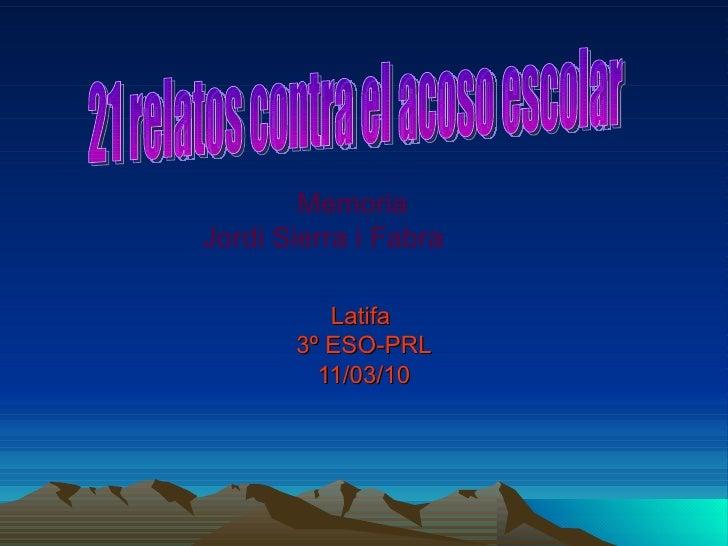 Latifa  3º ESO-PRL 11/03/10 21 relatos contra el acoso escolar Memoria Jordi Sierra i Fabra