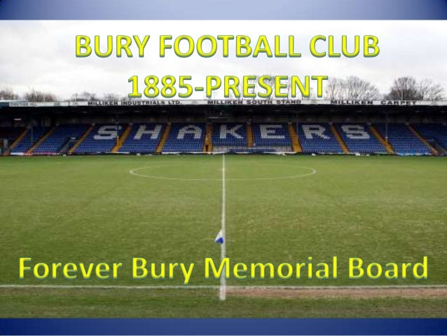 Back in 1885 the idea of forming aprofessional football club in Burystarted to gain momentum amongstthe local populace so ...