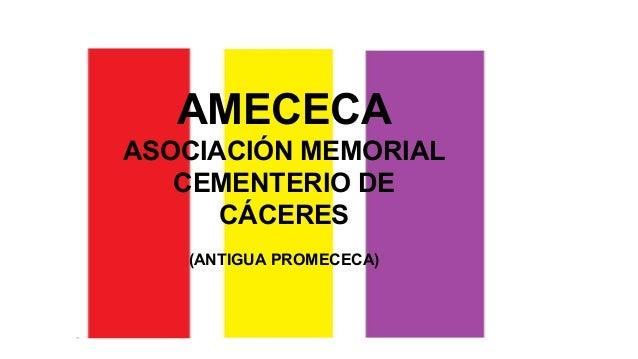 AMECECA ASOCIACIÓN MEMORIAL CEMENTERIO DE CÁCERES (ANTIGUA PROMECECA)