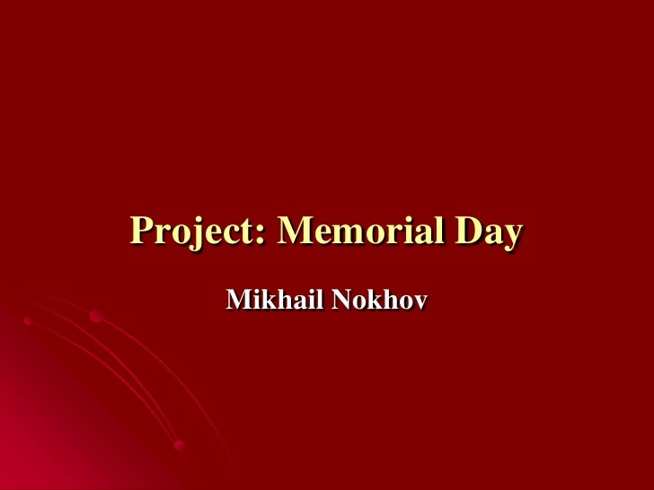 Project: Memorial Day<br />Mikhail Nokhov<br />