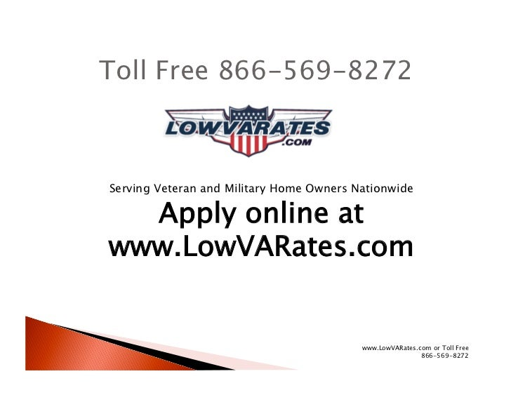 Toll Free 866-569-8272Serving Veteran and Military Home Owners Nationwide  Apply online atwww.LowVARates.com              ...