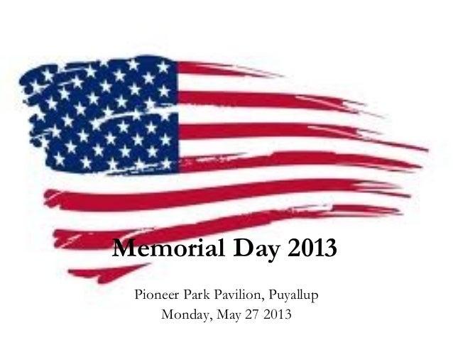 Memorial Day 2013Pioneer Park Pavilion, PuyallupMonday, May 27 2013