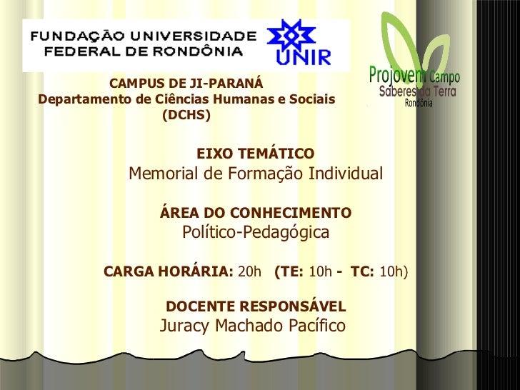 CAMPUS DE JI-PARANÁ Departamento de Ciências Humanas e Sociais (DCHS) EIXO TEMÁTICO Memorial de Formação Individual ÁREA D...