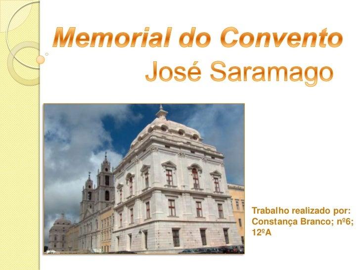 Memorial do Convento<br />José Saramago<br />Trabalho realizado por:<br />Constança Branco; nº6; 12ºA<br />