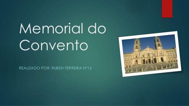 Memorial do Convento REALIZADO POR: RUBEN FERREIRA Nº16