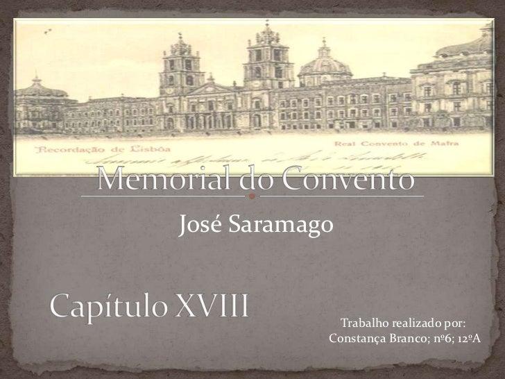 Memorial do Convento<br />José Saramago<br />Capítulo XVIII<br />Trabalho realizado por:<br /> Constança Branco; nº6; 12ºA...