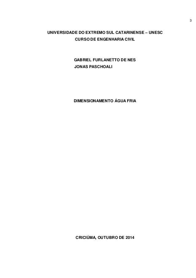 3 UNIVERSIDADE DO EXTREMO SUL CATARINENSE – UNESC CURSO DE ENGENHARIA CIVIL GABRIEL FURLANETTO DE NES JONAS PASCHOALI DIME...