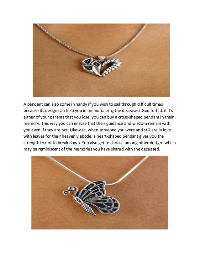 A pendant can also come in handy if you wish to sail through difficult times because its design can help you in memorializ...