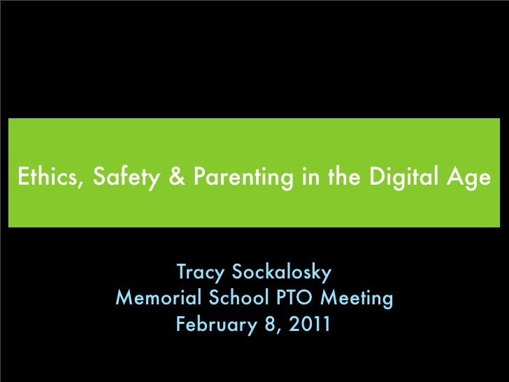 Ethics, Safety & Parenting in the Digital Age              Tracy Sockalosky         Memorial School PTO Meeting           ...