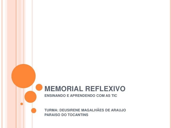 MEMORIAL REFLEXIVO<br />ENSINANDO E APRENDENDO COM AS TIC<br />TURMA: DEUSIRENE MAGALHÃES DE ARAUJO<br />PARAISO DO TOCANT...
