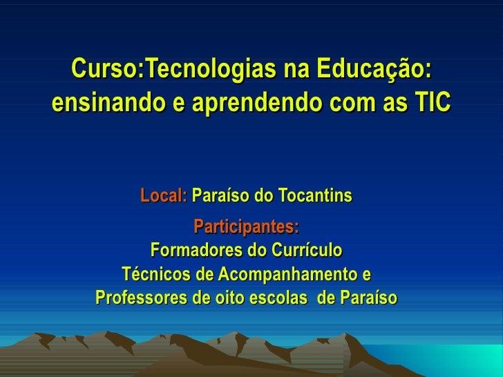 Curso:Tecnologias na Educação: ensinando e aprendendo com as TIC Local:  Paraíso do Tocantins Participantes: Formadores do...