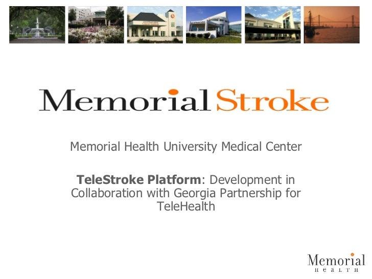 Memorial Health University Medical Center TeleStroke Platform : Development in Collaboration with Georgia Partnership for ...