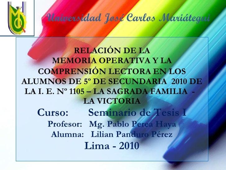 RELACIÓN DE LA MEMORIA OPERATIVA Y LA COMPRENSIÓN LECTORA   EN LOS ALUMNOS DE 5º DE SECUNDARIA  2010 DE LA I. E. Nº 1105 –...