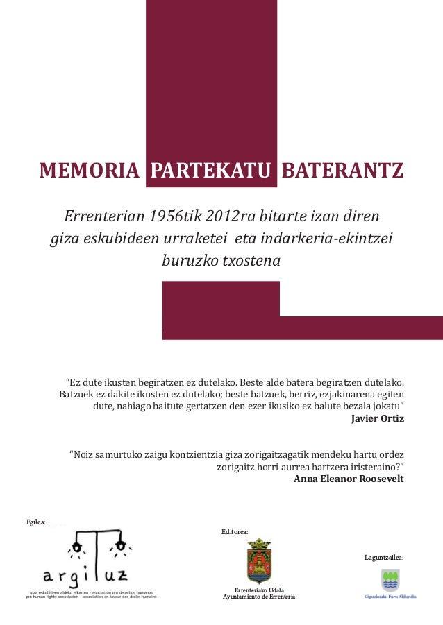 MEMORIA PARTEKATU BATERANTZ Errenterian 1956tik 2012ra bitarte izan diren giza eskubideen urraketei eta indarkeria-ekintze...