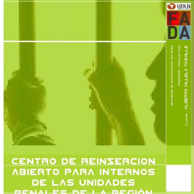 CENTRO DE REINSERCION ABIERTO para internos de las unidades SeminariodeinvestigaciónARQ0902 Profesor:ArnaldoRuiz Alumno:Al...