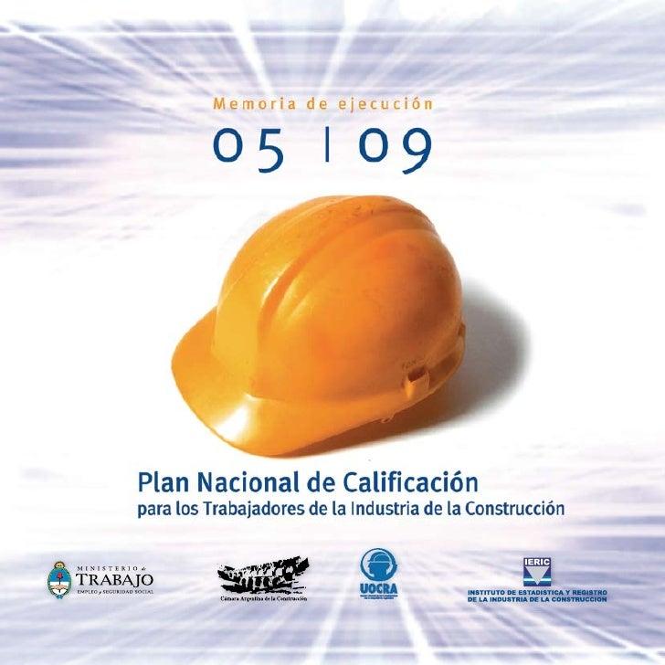 Plan Nacional de Calificación para los Trabajadores de la Industria de la Construcción   Memoria de ejecución  05          ...