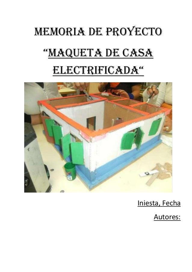 "MEMORIA DE PROYECTO ""MAQUETA DE CASA  ELECTRIFICADA""               Iniesta, Fecha                    Autores:"