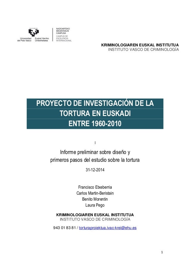 1 KRIMINOLOGIAREN EUSKAL INSTITUTUA INSTITUTO VASCO DE CRIMINOLOGÍA PROYECTO DE INVESTIGACIÓN DE LA TORTURA EN EUSKADI ENT...