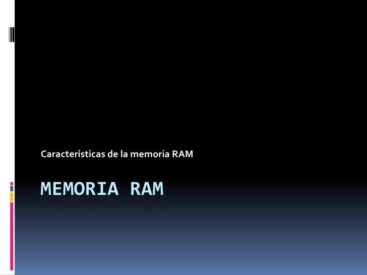Memoria RAM<br />Características de la memoria RAM<br />