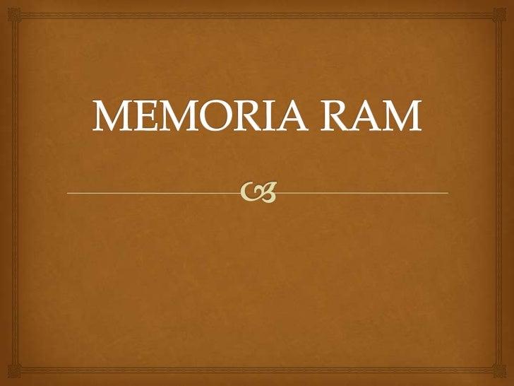 QUE ES LA MEMORIA        RAM?          RAM o Random Access Memory (memoria de acceso  aleatorio), es un tipo de memoria ...