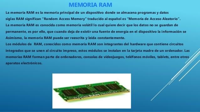 MEMORIA RAM La memoria RAM es la memoria principal de un dispositivo donde se almacena programas y datos siglas RAM signif...