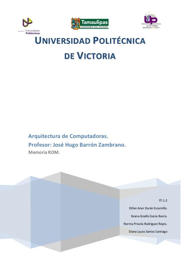 UNIVERSIDAD PO LITÉCNICA        DE VICTOR IAArquitectura de Computadoras.Profesor: José Hugo Barrón Zambrano.Memoria ROM. ...